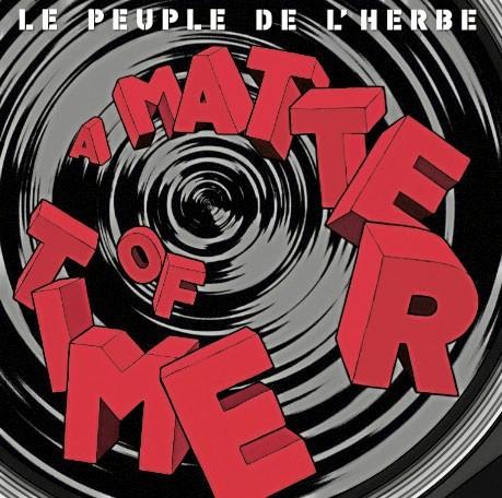 http://cdn-public.ladmedia.fr/var/public/storage/images/news/photos/dvd-cd-public-vous-conseille-cette-semaine-175485/le-peuple-de-l-herbe-a-matter-of-time-discograph-14-99-175493/1366563-1-fre-FR/Le-peuple-de-l-herbe-A-Matter-of-Time-Discograph.-14-99_portrait_w674.jpg